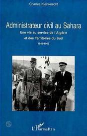 Administrateur Civil Au Sahara ; Une Vie Au Service De L'Algerie Et Des Territoires Du Sud 1942-1962 - Intérieur - Format classique