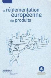 La reglementation europeenne des produits - Couverture - Format classique