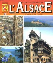 Voir Et Comprendre L'Alsace Et Les Hautes Vosges. - Couverture - Format classique