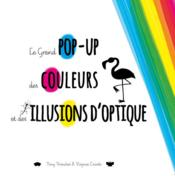 Vente livre :  Le grand pop-up des couleurs et des illusions d'optique  - Virginie Chiodo - Tony Voinchet