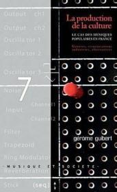 La production de la culture ; le cas des musiques amplifiees en France - Couverture - Format classique