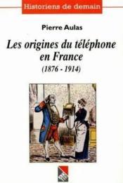Les origines du telephone en france, 1876-1914 - Couverture - Format classique