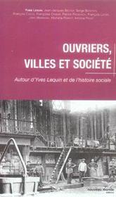 Ouvriers, Villes Et Societe ; Autour D'Yves Lequin Et De L'Histoire Sociale - Intérieur - Format classique