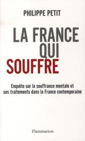 La France Qui Souffre ; Enquete Sur La Souffrance Mentale Et Ses Traitements Dans La France Contemporaine