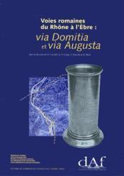 Voies romaines du Rhône à l'Ebre : via Domitia et via Augusta - Couverture - Format classique