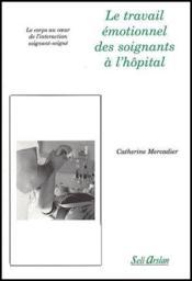 Le travail émotionnel des soignants à l'hôpital ; le corps au coeur de l'interaction soignant-soigné - Couverture - Format classique