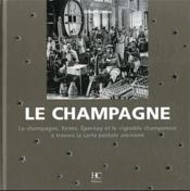 Le champagne ; Reims, Epernay et le vignoble champenois à travers la carte postale ancienne - Couverture - Format classique