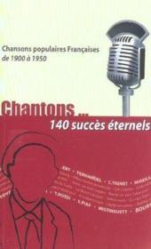 Chantons...140 succes eternels 1900 a 1950 - Couverture - Format classique
