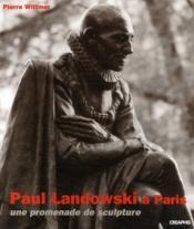 Paul Landowski à Paris ; une promenade de sculpture - Couverture - Format classique
