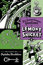 Les fausses bonnes questions de Lemony Snicket t.4  - Lemony Snicket
