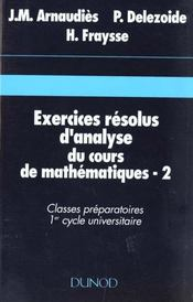 Vente livre :  Exercices resolus du cours de mathematiques - tome 2 - analyse  - Arnaudies+Fraysse - Jean-Marie Arnaudies