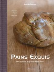 Pains exquis ; 80 recettes de pains