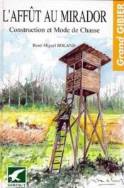 L'affut au mirador ; construction et mode de chasse - Couverture - Format classique