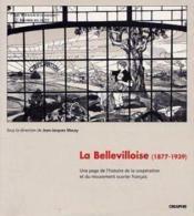 La bellevilloise (1877-1939) ; une page de l'histoire de la coopération et du mouvement ouvrier français - Couverture - Format classique