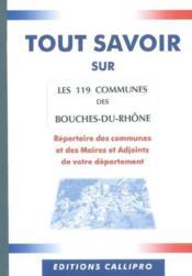 Tout Savoir Sur Les 119 Communes Des Bouches Du Rhone ; Le Repertoire Des Communes Et Des Maires Et Adjoints Des Bouches - Couverture - Format classique