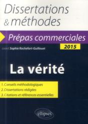 Vente livre :  La verite. prepas commerciales - theme de culture generale 2015. dissertations et methodes  - Rochefort Guillouet - Rochefort-Guillouet