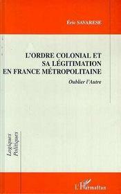L'Ordre Colonial Et Sa Legitimation En France Metropolitaine ; Oublier L'Autre - Intérieur - Format classique