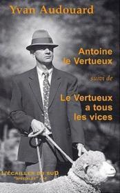 Antoine le vertueux ; le vertueux a tous les vices - Couverture - Format classique