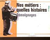 Nos Metiers : Quelles Histoires ! Temoignages - Couverture - Format classique