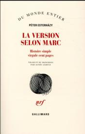 La version selon Marc ; histoire simple virgule cent pages  - Peter Esterhazy