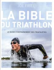 Vente livre :  La bible du triathlon  - Friel Joe - Joe Friel