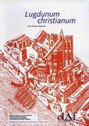 69/Lugdunum Christianum-Lyon Du Vie Au Viiie Siecle / Topographie Necropoles Et Edufuces Relugieux - Couverture - Format classique