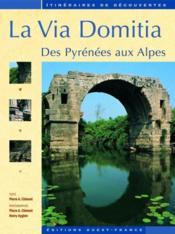 La Via Domitia ; des Pyrenées aux Alpes - Couverture - Format classique