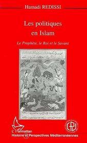 Les politiques en Islam ; le prophète, le roi et le savant - Intérieur - Format classique