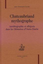 Chateaubriand mythographe ; autobiographie et allegorie dans les memoires d'outre-tombe - Couverture - Format classique