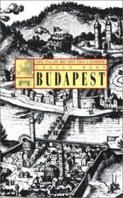Budapest -Ces Villes Qui Ont Fait L'Europe - Couverture - Format classique