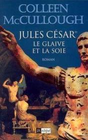 Jules Cesar Le Glaive Et La Soie - Couverture - Format classique