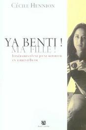 Ya Benti ! Ma Fille ! ; Itinéraire D'Une Jeune Reporter En Terres D'Islam - Intérieur - Format classique