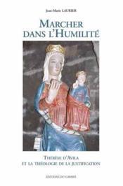 Marcher dans l'humilité ; Thérèse d'Avila et la théologie de la justification - Couverture - Format classique