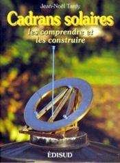Cadrans solaires ; les comprendre et les construire - Couverture - Format classique