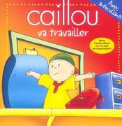 Caillou Va Travailler - Avec Autocollants - Intérieur - Format classique