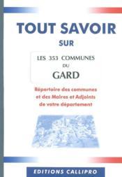 Tout Savoir Sur Les 353 Communes Du Gard ; Le Repertoire Des Communes Et Des Maires Et Adjoints Du Gard - Couverture - Format classique