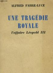 Une Tragedie Royale. L'Affaire Leopold Iii. - Couverture - Format classique