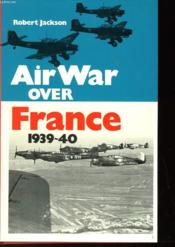 Air War Over France - May-June 1940 - Couverture - Format classique