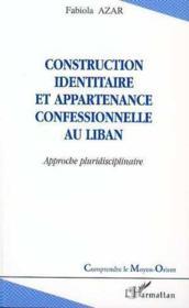 Construction identitaire et appartenance confessionnelle au Liban ; approche pluridisciplinaire - Couverture - Format classique