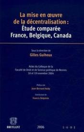 La mise en oeuvre de la décentralisation : étude comparée france, belgique, canada - Couverture - Format classique