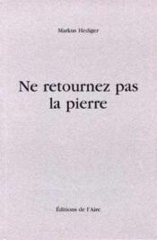 Ne Retournez Pas La Pierre - Poemes - Couverture - Format classique