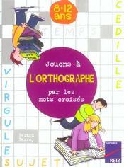 Jouons à l'orthographe par mots croisés ; 8/12 ans - Intérieur - Format classique
