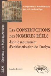 Les Constructions Des Nombres Reels Dans Le Mouvement De L'Arithmetisation De L'Analyse - Couverture - Format classique