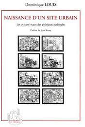 Naissance d'un site urbain ; les avatars locaux des politiques nationales - Couverture - Format classique