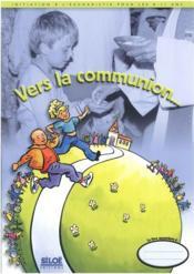 Vers la communion ; livret 8 -11 ans - Couverture - Format classique