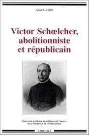 Victor Schoelcher, abolitionniste et republicain ; approche juridique et politique de l'oeuvre d'un fondateur de la Republique - Couverture - Format classique