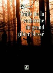 Traite De La Recherche Du Grand Gibier Blesse - Couverture - Format classique