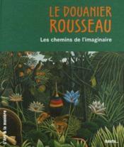 Le Douanier Rousseau, Les Chemins De L'Imaginaire - Couverture - Format classique