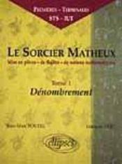 Le Sorcier Matheux Mise En Pieces De Notions Mathematiques Tome 1 Denombrement 1eres Tles Sts-Iut - Intérieur - Format classique