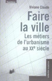 Faire La Ville, Les Metiers De L'Urbanisme Au Xx Siecle - Intérieur - Format classique